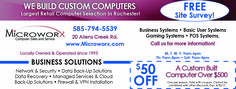 Microworx for a free site survey! We can build you a custom computer, depending on your needs! Save now on computer repairs in Rochester, NY! Valpak coupon