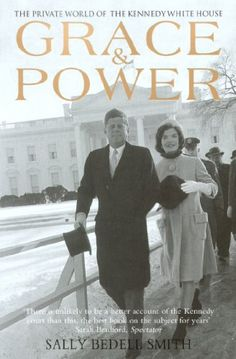 Grace & Power: The Private World of the Kennedy White House [Kindle Edition] by Sally Bedell Smith