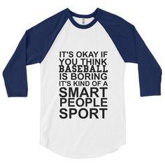 It's Okay if You Think Baseball is Boring It's Kind of a Smart People Sport 3/4 sleeve raglan shirt