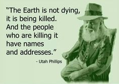 The Earth is being killed...