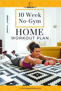 10 Week No-Gym Home Workout Plan via @dailyhealthpost More