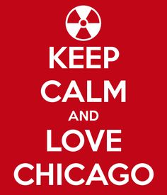 Google Image Result for http://sd.keepcalm-o-matic.co.uk/i/keep-calm-and-love-chicago-4.png