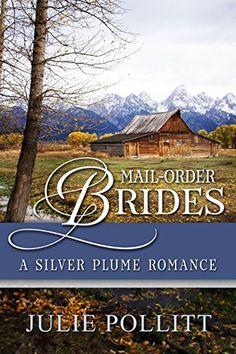 Mail-Order Brides: A Silver Plume Romance (Mail Order Brides of Colorado Book 1), Julie Pollitt - Amazon.com