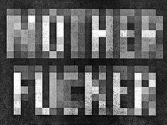 Mother Fucker. #pixelated #typography #profanity