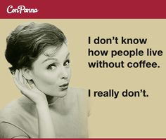I don't know how people live without coffee.  I really don't.  #meme #coffee #espresso #life #conpanna