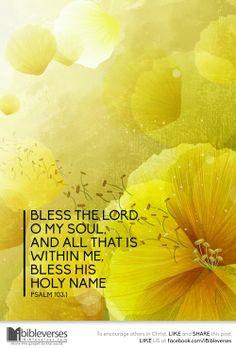 Psalm 103:1   https://www.facebook.com/photo.php?fbid=648316358554926