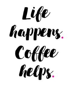 Life Happens Coffee Helps printable wall by BlossomBloomDesign
