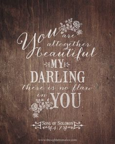 """Free inspirational printable! """"You are altogether beautiful, my darling; there is no flaw in you."""" Song of Solomon 4:7"""