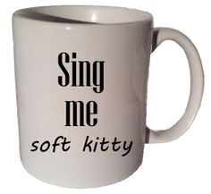 SING Me SOFT KITTY The Big Bang Theory 11 oz coffee by MrGoodMug, $14.99