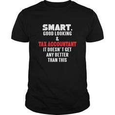 Tax Accountant Tshirt Smart Good Looking Tax Accountant It Doesnt Get Any Better Than This  T-SHIRTS, HOODIES (21.5$ ==► Shopping Now to order this Shirt!) #Tax Accountant Tshirt Smart Good Looking Tax Accountant It Doesnt Get Any Better Than This  #shirts #tshirt #hoodie #dollashirts #sweatshirt #giftidea