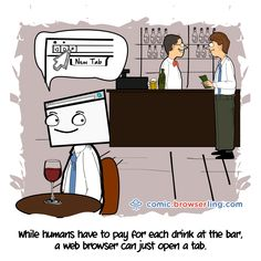 While humans have to pay for each drink at the bar, a web browser can just open a tab. Computer Jokes, Computer Science, Bar Jokes, Programmer Humor, Bar Drinks, Drink Bar, Web Browser, Funny Comics, Web Development