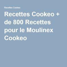 Recettes Cookeo + de 800 Recettes pour le Moulinex Cookeo                                                                                                                                                                                 Plus