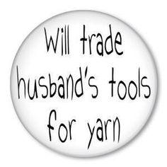 Will Trade husband's Tools for Yarn!