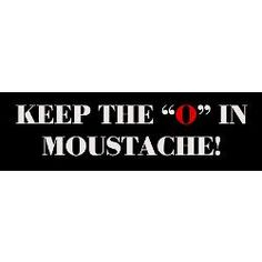 """keep the """"o"""" in Moustache"""