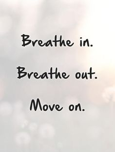 Breathe in.  Breathe out. Move on. Picture Quotes.
