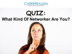 Quiz: What Kind Of Networker Are You? by CAREEREALISM via slideshare