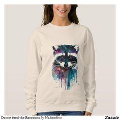 Do not feed the Raccoons Sweatshirt