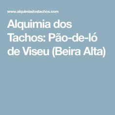 Alquimia dos Tachos: Pão-de-ló de Viseu (Beira Alta)