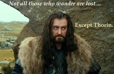 He was lost.....Twice...But don't feel bad,Thorin.... Well maybe you should read maps more often