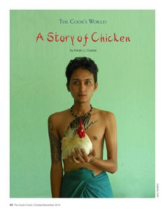Karen Coates' fascinating article about chicken around the world, with gorgeous photos by Jerry Redfern. http://thecookscook.com/emagazine/2014-10/html5/index.html?page=48