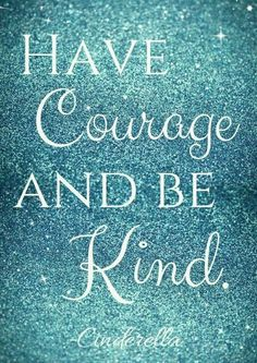 Have Courage and Be Kind Printable, Cinderella Quotes, Disney Quotes, World Kindness Day Now Quotes, Cute Quotes, Great Quotes, Inspirational Quotes, 2015 Quotes, Quotes Girls, Be Kind Quotes, Diva Quotes, Lyric Quotes