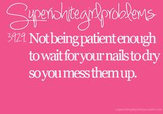 I always do this. Every time I paint my nails!