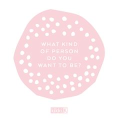 Journalling Prompt: What kind of person do you want to be? Think about the values & attributes that are important to you & how you can focus on these more. Discover more inspirational quotes and Journal prompts at kikki.K.