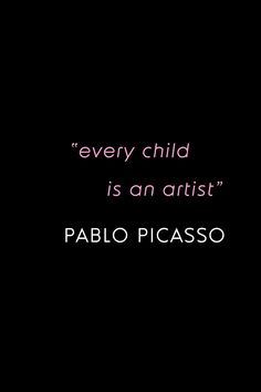 Imagination Quote: every child is an artist.