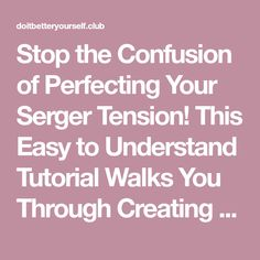 Stop the Confusion of Perfecting Your Serger Tension! This Easy to Understand Tutorial Walks You Through Creating a Perfectly Balanced Serger Stitch. Bernina Serger, Serger Sewing, Janome, Sewing Lessons, Sewing Hacks, Sewing Tutorials, Sewing Tips, Sewing Ideas, Sewing Basics