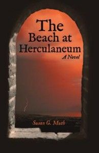 "iUniverse blog is so pleased for Susan G. Muth who recently self-published her debut novel ""The Beach at Herculaneum"" with us; not only is she receiving 5 star reviews from readers but BlueInk Review  has just given her and her book a rave review."
