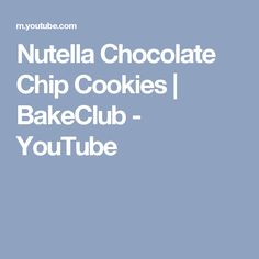 Nutella Chocolate Chip Cookies | BakeClub - YouTube