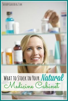 What to Stock in Your Natural Medicine Cabinet - wondering what to have on hand? Here's a great list!