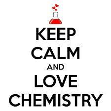 'Keep Calm, Love Chemistry'. I'll put this onto my Powerpoint slide when my pupils are doing their exams :-)