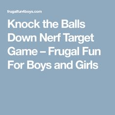 Knock the Balls Down Nerf Target Game – Frugal Fun For Boys and Girls