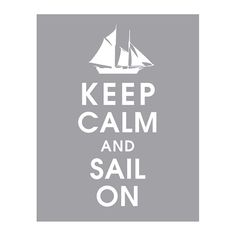 Hey, I found this really awesome Etsy listing at https://www.etsy.com/listing/84136690/keep-calm-and-sail-on-11x14-print