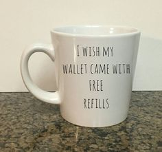 Funny coffee mugs- I wish my wallet had free refills- coffee drinker gifts- unique gifts- Christmas gift ideas- personalized coffee cups