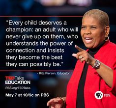 "A great sentiment for Teacher Appreciation Day! Rita Pierson will give a talk called ""Every kid needs a champion"" during our first television special, TED Talks Education, which airs tonight (May 7) at 10/9c on PBS. Watch a sneak peek of Pierson's talk: on.ted.com/... And read more about TED Talks Education: www.ted.com/..."
