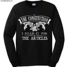The Constitution. I Read if for the Articles. T-Shirt. - https://www.sonsoflibertytees.com/patriotblog/the-constitution-i-read-if-for-the-articles-t-shirt-2/?utm_source=PN&utm_medium=Pinterest&utm_campaign=SNAP%2Bfrom%2BSons+of+Liberty+Tees%3A+A+Liberty+and+Patriot+Blog  www.SonsOfLibertyTees.com Liberty & Patriotic Threads  #Apparel, #Conservative, #DontTreadOnMe, #Libertarian, #LibertarianTeeShirts, #Liberty, #LibertyTeeShirts, #Patriot, #PatrioticTShirts, #SonsOfLiber