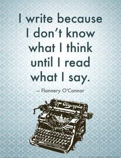 """Publish Today!  Writers Quotes:  """"I write because I don't know what I think about until I read what I say."""" - Flannery O'Connor"""