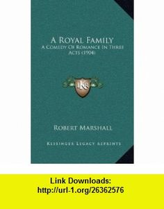 A Royal Family A Comedy Of Romance In Three Acts (1904) (9781168922021) Robert Marshall , ISBN-10: 116892202X  , ISBN-13: 978-1168922021 ,  , tutorials , pdf , ebook , torrent , downloads , rapidshare , filesonic , hotfile , megaupload , fileserve