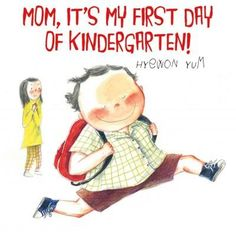 Mom, It's My First Day of Kindergarten! by Hyewon Yum 2012 **** Elementary. A must have for all Kinder serving libraries! Illustrations really tell the story, observant youngsters and parents are gonna love it, and relate to it! Welcome To Kindergarten, Starting Kindergarten, Kindergarten Books, Starting School, Kindergarten First Day, First Grade Teachers, Preschool Books, 1st Day Of School, Beginning Of School