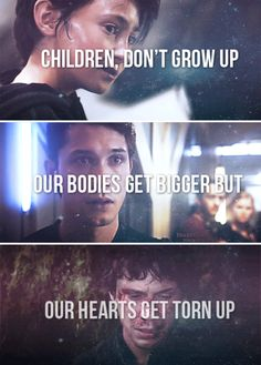 Children, don't grow up. Our bodies get bigger but our hearts get torn up. #the100