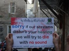 """""""Sorry if our screams disturb your hearing. We will try to die with no sound,"""" from 'the Revolutionaries of Rukn al-Din and al-Salihiyya,' two lower middle class districts in central Damascus, Syria, October 2012."""
