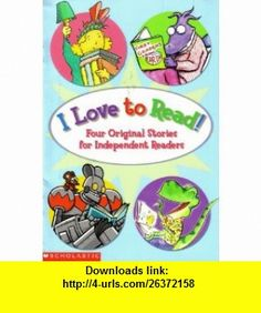 I Love to Read! (Four Original Stories for Independent Readers) (9780439448321) Rachel Vail, Steve Bjorkman, Shana Corey, Mark Teague, Peter Maloney, Felicia Zekauskas, Dav Pilkey, Martin Ontiveros , ISBN-10: 0439448328  , ISBN-13: 978-0439448321 ,  , tutorials , pdf , ebook , torrent , downloads , rapidshare , filesonic , hotfile , megaupload , fileserve