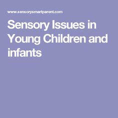 Sensory Issues in Young Children and infants