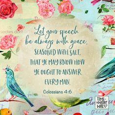 Col. 4:6 - #christianity #christian #bible #faith #jesuschrist #God #love #christianencouragement #truth #biblestudy #grace