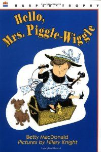 Hello, Mrs. Piggle-Wiggle (By Betty MacDonald)The incomparable Mrs. Piggle-Wiggle loves children good or bad and never scolds but has positive cures for Answer-Backers, Never-Want-to-Go-to-Bedders, and other boys and girls with strange habits....