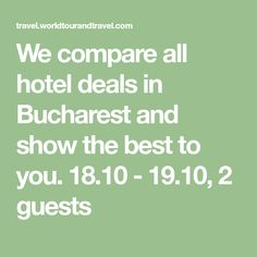 We compare all hotel deals in Bucharest and show the best to you. 18.10 - 19.10, 2 guests