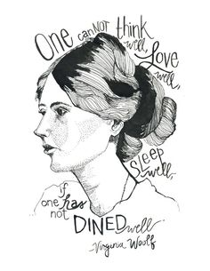 """Words of Wisdom. """"One cannot think well, love well, sleep well, if one has not dined well."""" Virginia Woolf - words of thought for my next post for 'Manger'? Pretty Words, Beautiful Words, Cool Words, Beautiful Artwork, Virginia Woolf, Be Wolf, Words Quotes, Sad Sayings, Lyric Quotes"""