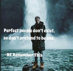 Perfect people don't exist, so don't pretend to be one. NF - Remember This #NF #lyrics #quotes